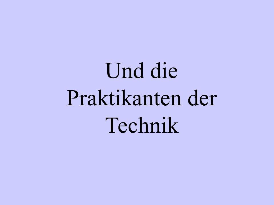 Und die Praktikanten der Technik