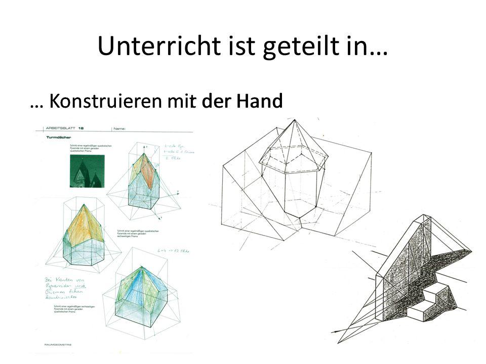 Unterricht ist geteilt in… … Konstruieren mir der Hand… Konstruieren mit der Hand