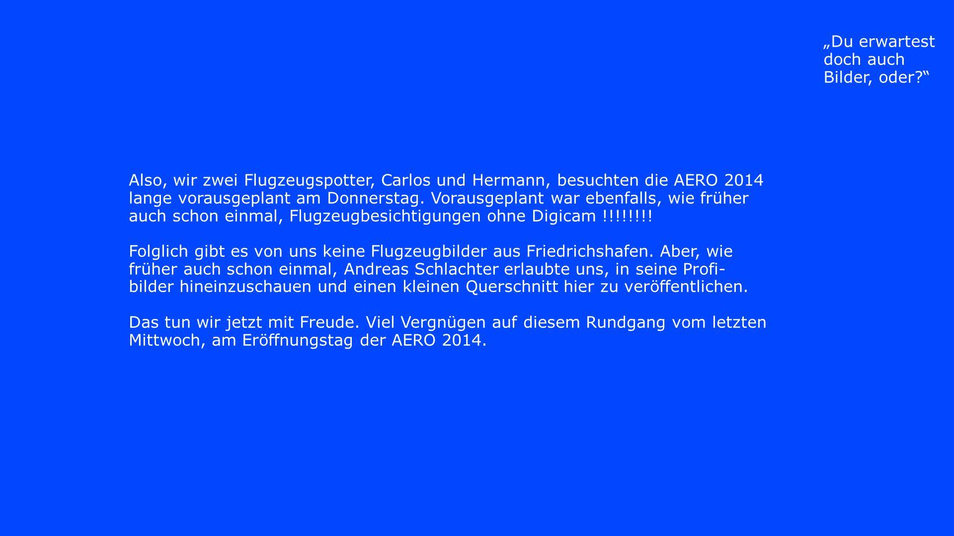 Also, wir zwei Flugzeugspotter, Carlos und Hermann, besuchten die AERO 2014 lange vorausgeplant am Donnerstag.