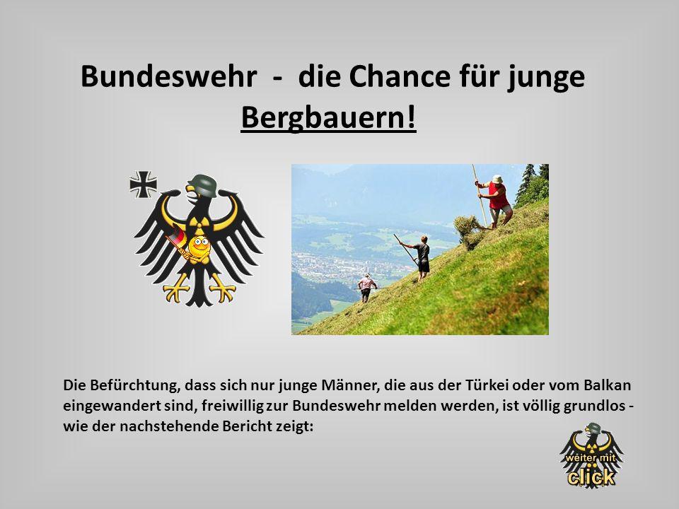 Bundeswehr - die Chance für junge Bergbauern! Die Befürchtung, dass sich nur junge Männer, die aus der Türkei oder vom Balkan eingewandert sind, freiw