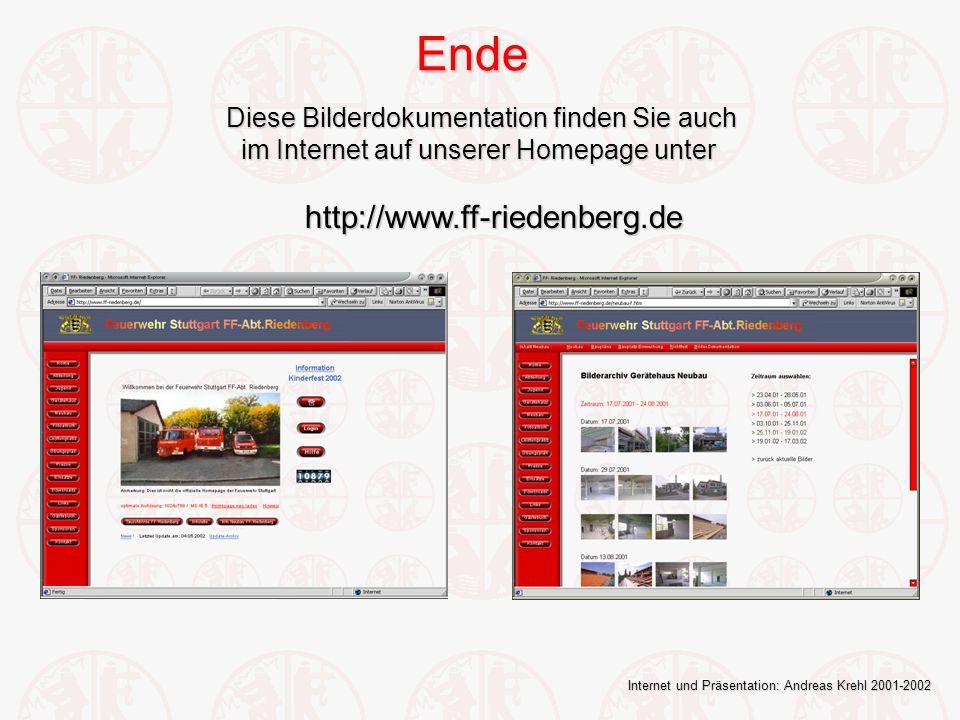 Ende Diese Bilderdokumentation finden Sie auch im Internet auf unserer Homepage unter im Internet auf unserer Homepage unter http://www.ff-riedenberg.de http://www.ff-riedenberg.de Internet und Präsentation: Andreas Krehl 2001-2002