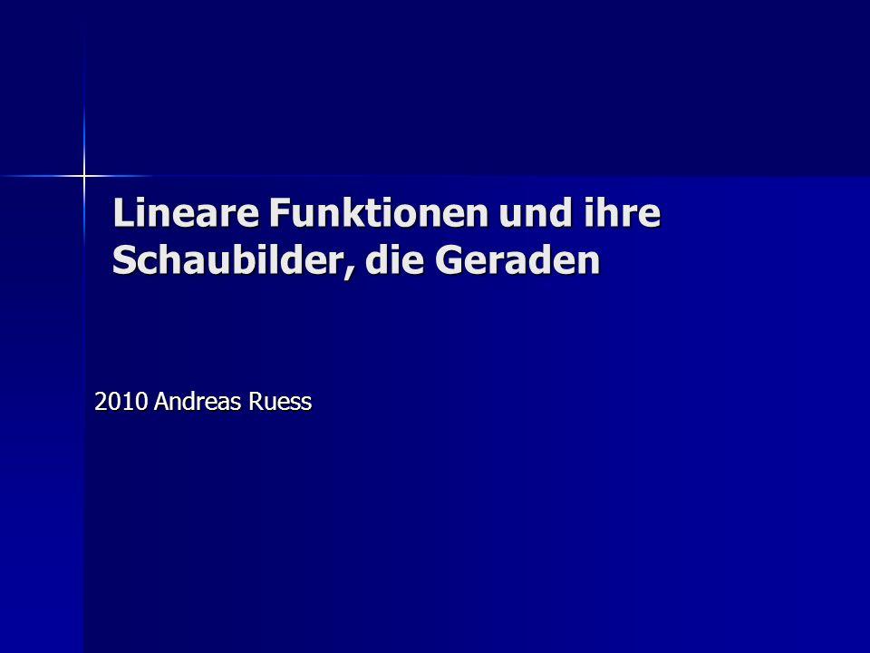 Lineare Funktionen und ihre Schaubilder, die Geraden 2010 Andreas Ruess