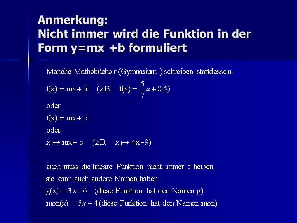 Anmerkung: Nicht immer wird die Funktion in der Form y=mx +b formuliert
