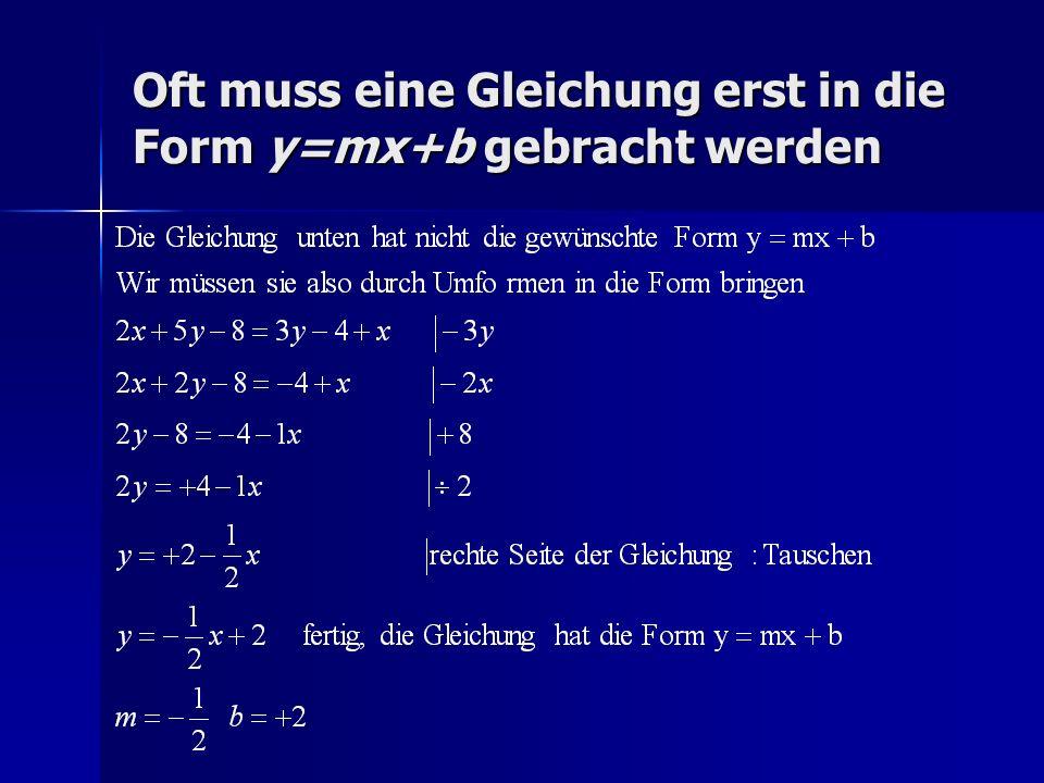 Oft muss eine Gleichung erst in die Form y=mx+b gebracht werden