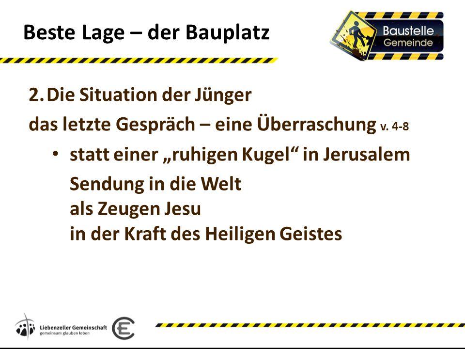 Beste Lage – der Bauplatz 2.Die Situation der Jünger das letzte Gespräch – eine Überraschung v. 4-8 statt einer ruhigen Kugel in Jerusalem Sendung in