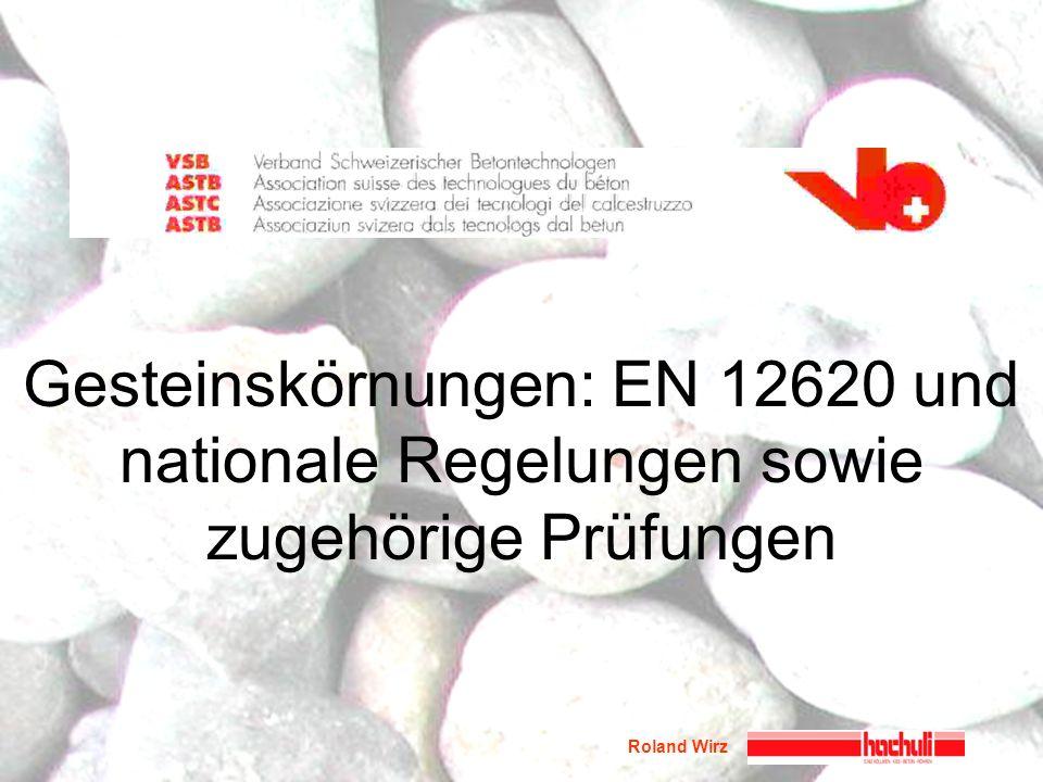Roland Wirz Gesteinskörnungen: EN 12620 und nationale Regelungen sowie zugehörige Prüfungen