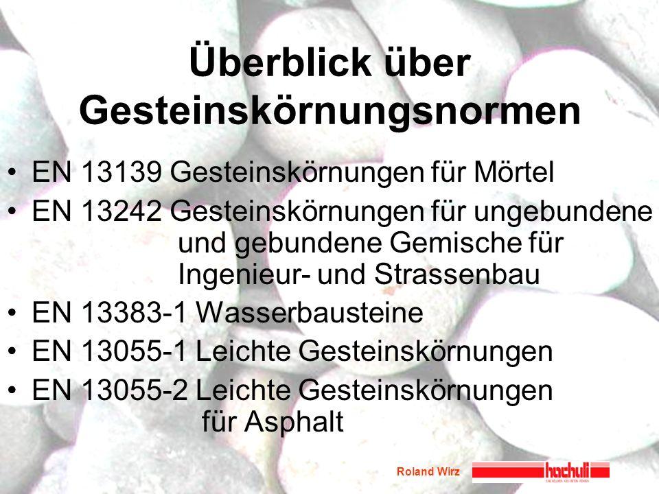 Roland Wirz Überblick über Gesteinskörnungsnormen EN 13139 Gesteinskörnungen für Mörtel EN 13242 Gesteinskörnungen für ungebundene und gebundene Gemis