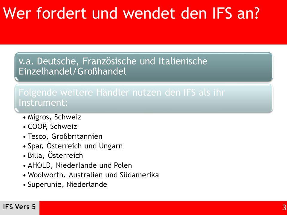 IFS Vers 5 3 Wer fordert und wendet den IFS an? v.a. Deutsche, Französische und Italienische Einzelhandel/Großhandel Folgende weitere Händler nutzen d