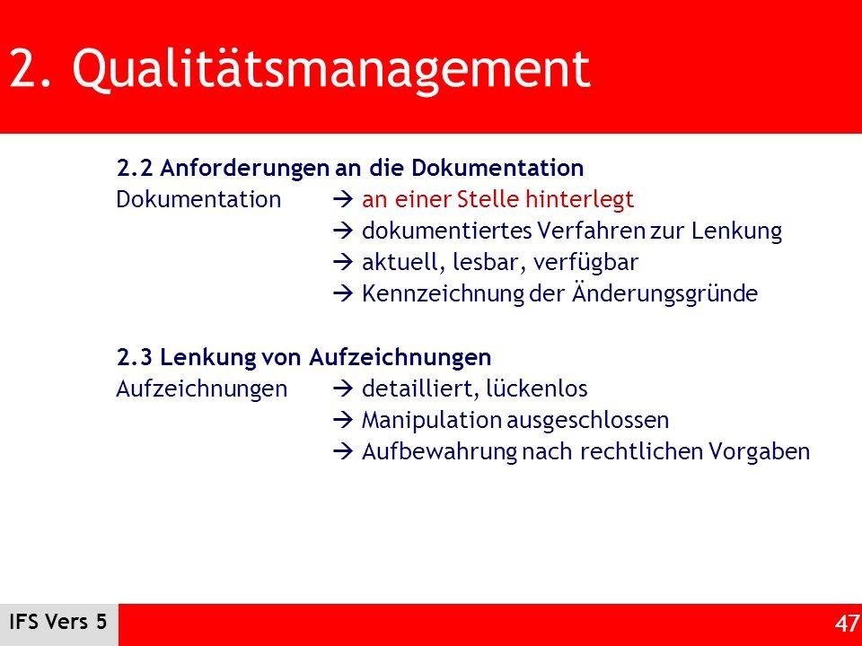 IFS Vers 5 47 2. Qualitätsmanagement 2.2 Anforderungen an die Dokumentation Dokumentation an einer Stelle hinterlegt dokumentiertes Verfahren zur Lenk