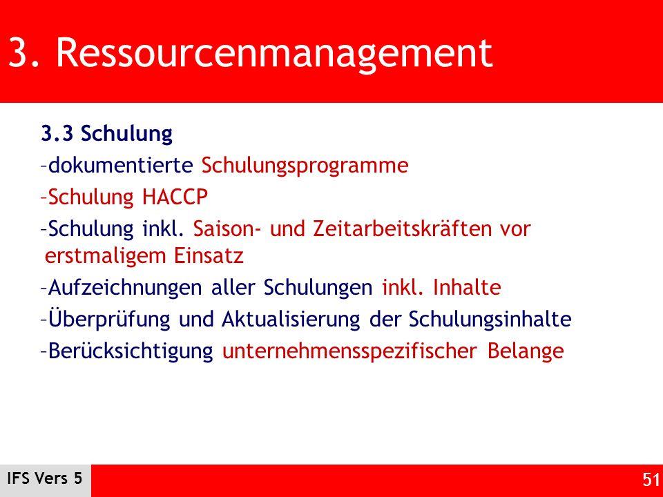 IFS Vers 5 51 3. Ressourcenmanagement 3.3 Schulung –dokumentierte Schulungsprogramme –Schulung HACCP –Schulung inkl. Saison- und Zeitarbeitskräften vo