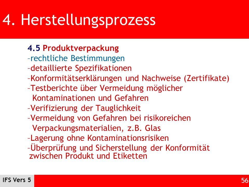 IFS Vers 5 56 4. Herstellungsprozess 4.5 Produktverpackung –rechtliche Bestimmungen –detaillierte Spezifikationen –Konformitätserklärungen und Nachwei