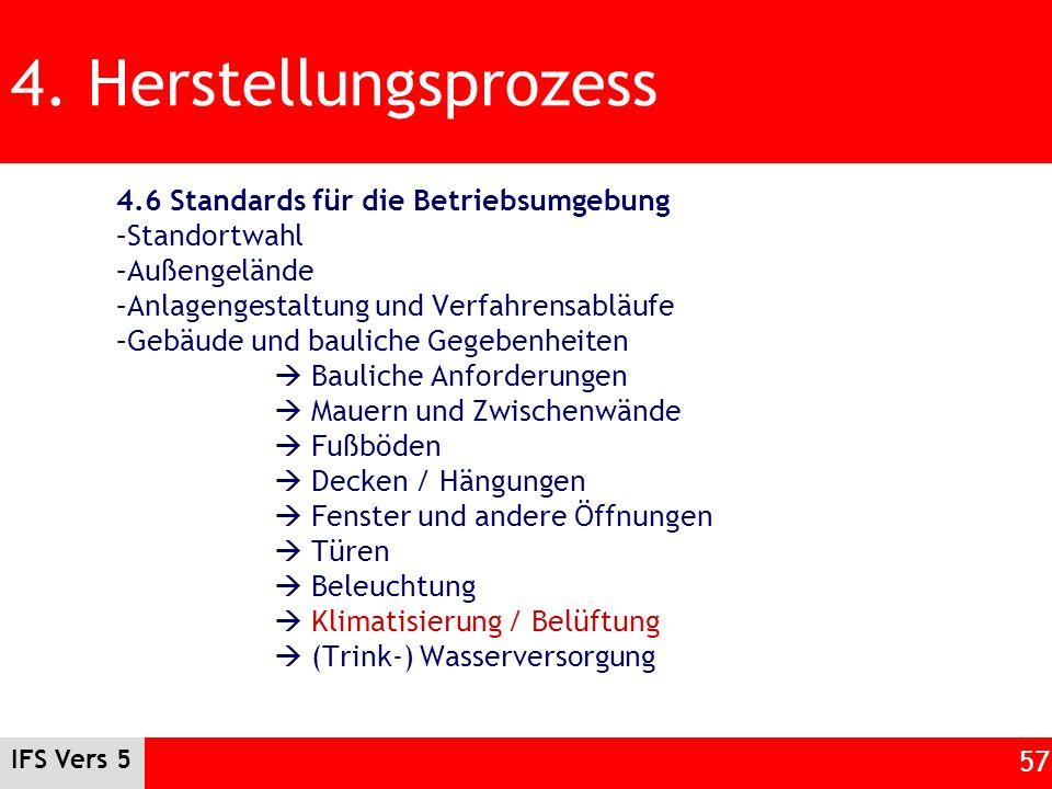 IFS Vers 5 57 4. Herstellungsprozess 4.6 Standards für die Betriebsumgebung –Standortwahl –Außengelände –Anlagengestaltung und Verfahrensabläufe –Gebä