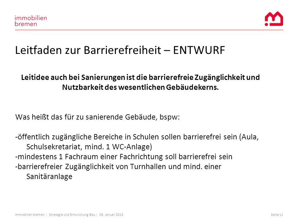 immobilien bremen | Strategie und Entwicklung Bau | 09. Januar 2013Seite 11 Leitfaden zur Barrierefreiheit – ENTWURF Leitidee auch bei Sanierungen ist