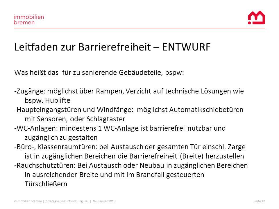 immobilien bremen | Strategie und Entwicklung Bau | 09. Januar 2013Seite 12 Leitfaden zur Barrierefreiheit – ENTWURF Was heißt das für zu sanierende G