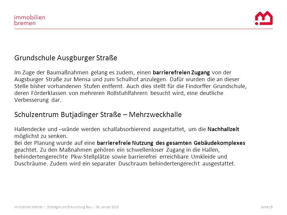 immobilien bremen | Strategie und Entwicklung Bau | 09. Januar 2013Seite 15 Grundschule Ausgburger Straße Im Zuge der Baumaßnahmen gelang es zudem, ei