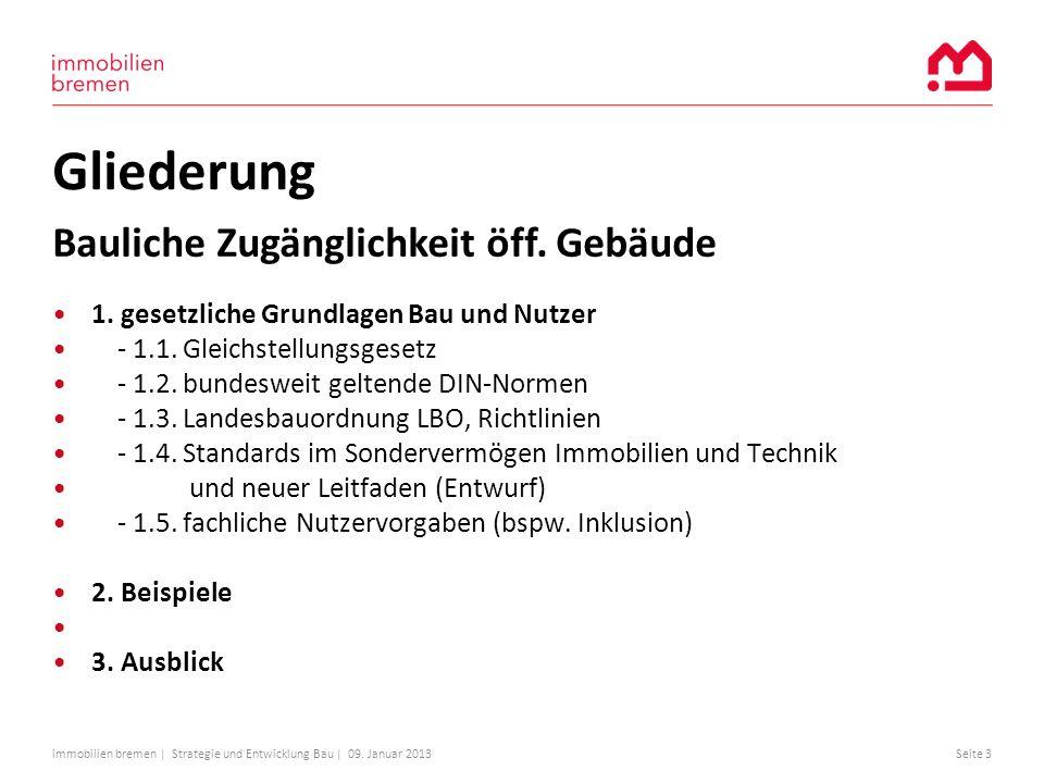 immobilien bremen | Strategie und Entwicklung Bau | 09. Januar 2013Seite 3 Gliederung 1. gesetzliche Grundlagen Bau und Nutzer - 1.1. Gleichstellungsg
