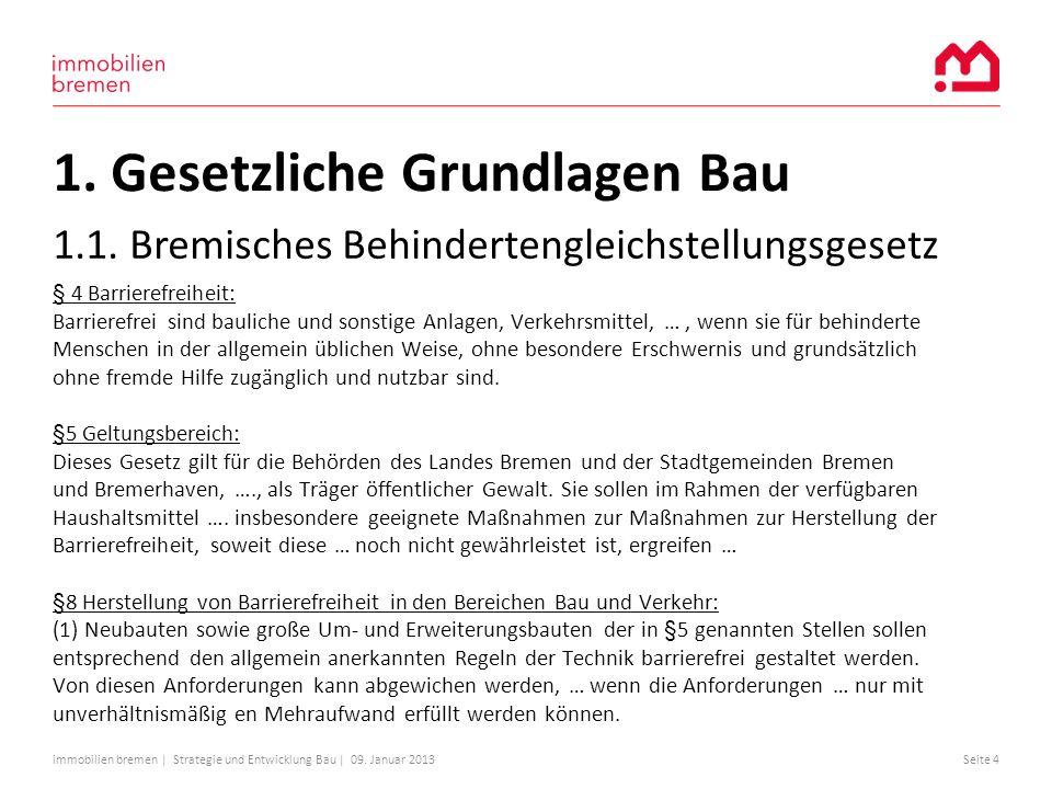 immobilien bremen | Strategie und Entwicklung Bau | 09. Januar 2013Seite 4 1. Gesetzliche Grundlagen Bau § 4 Barrierefreiheit: Barrierefrei sind bauli