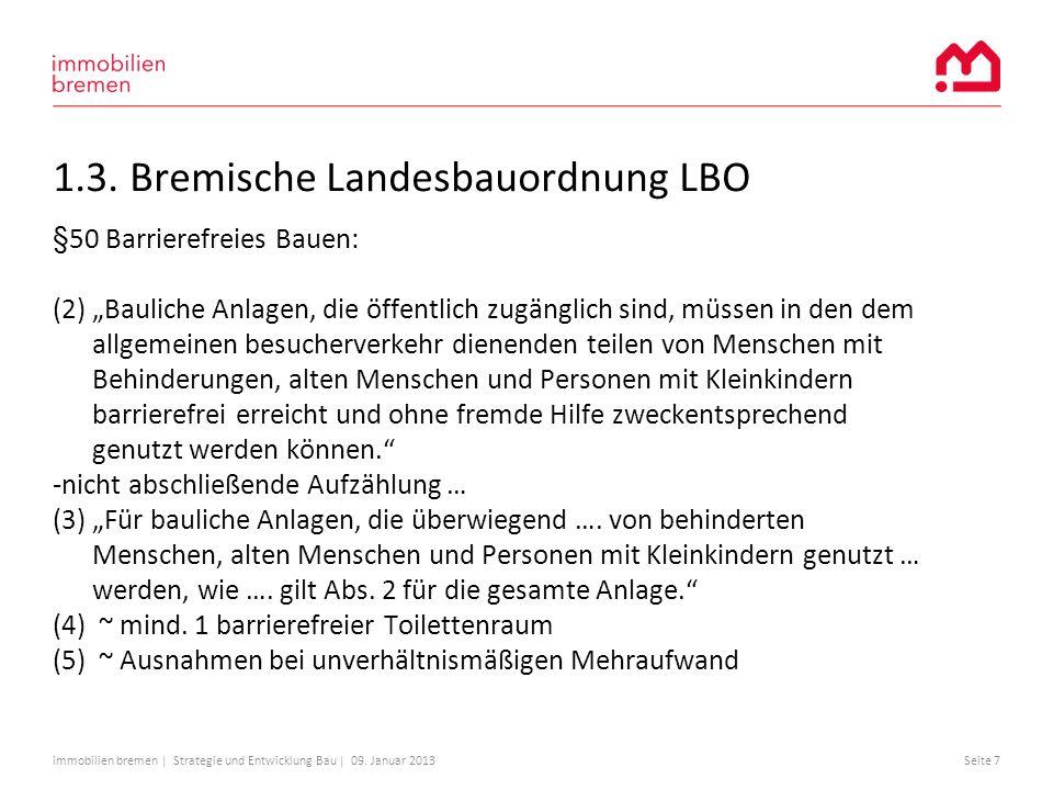 immobilien bremen | Strategie und Entwicklung Bau | 09. Januar 2013Seite 7 1.3. Bremische Landesbauordnung LBO §50 Barrierefreies Bauen: (2) Bauliche