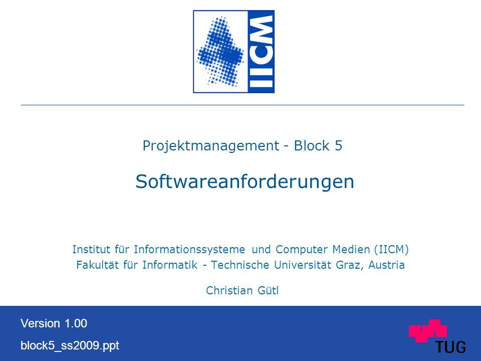 Projektmanagement - Block 5 Softwareanforderungen Institut für Informationssysteme und Computer Medien (IICM) Fakultät für Informatik - Technische Uni