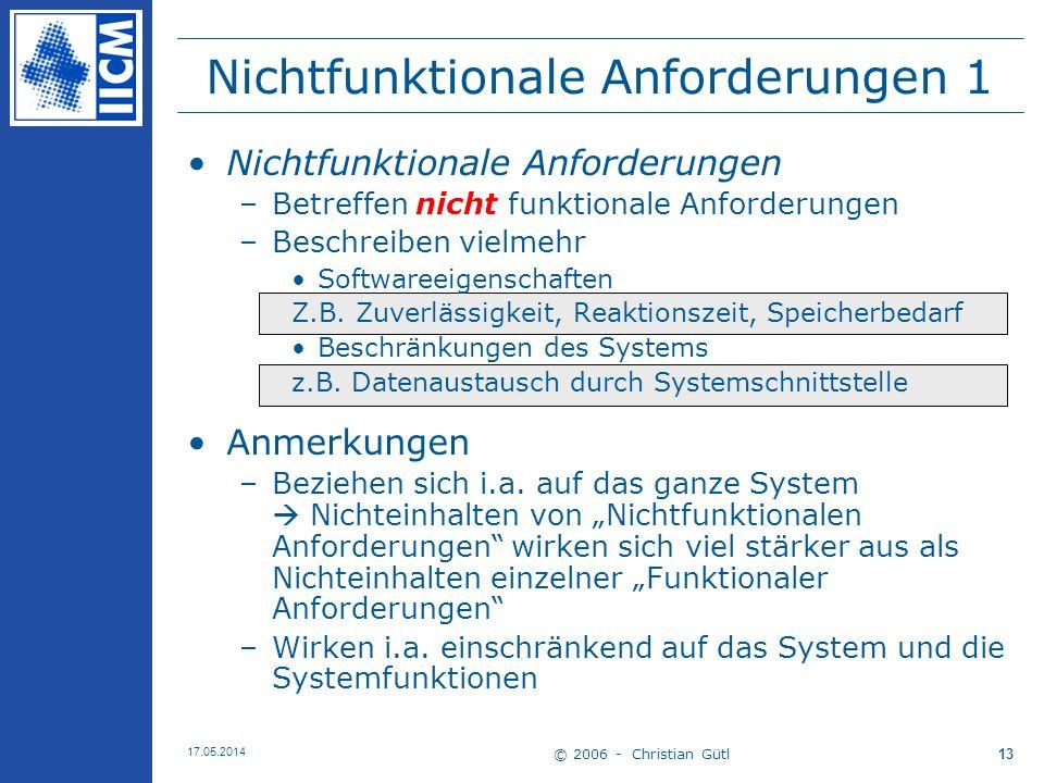 © 2006 - Christian Gütl 17.05.2014 13 Nichtfunktionale Anforderungen 1 Nichtfunktionale Anforderungen –Betreffen nicht funktionale Anforderungen –Besc
