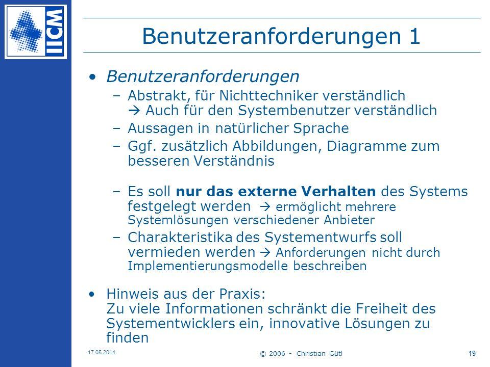© 2006 - Christian Gütl 17.05.2014 19 Benutzeranforderungen 1 Benutzeranforderungen –Abstrakt, für Nichttechniker verständlich Auch für den Systembenu