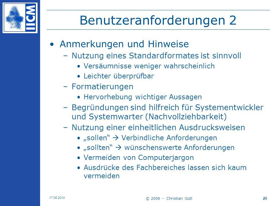 © 2006 - Christian Gütl 17.05.2014 20 Benutzeranforderungen 2 Anmerkungen und Hinweise –Nutzung eines Standardformates ist sinnvoll Versäumnisse wenig