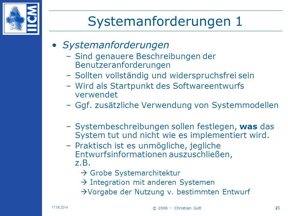 © 2006 - Christian Gütl 17.05.2014 23 Systemanforderungen 1 Systemanforderungen –Sind genauere Beschreibungen der Benutzeranforderungen –Sollten volls