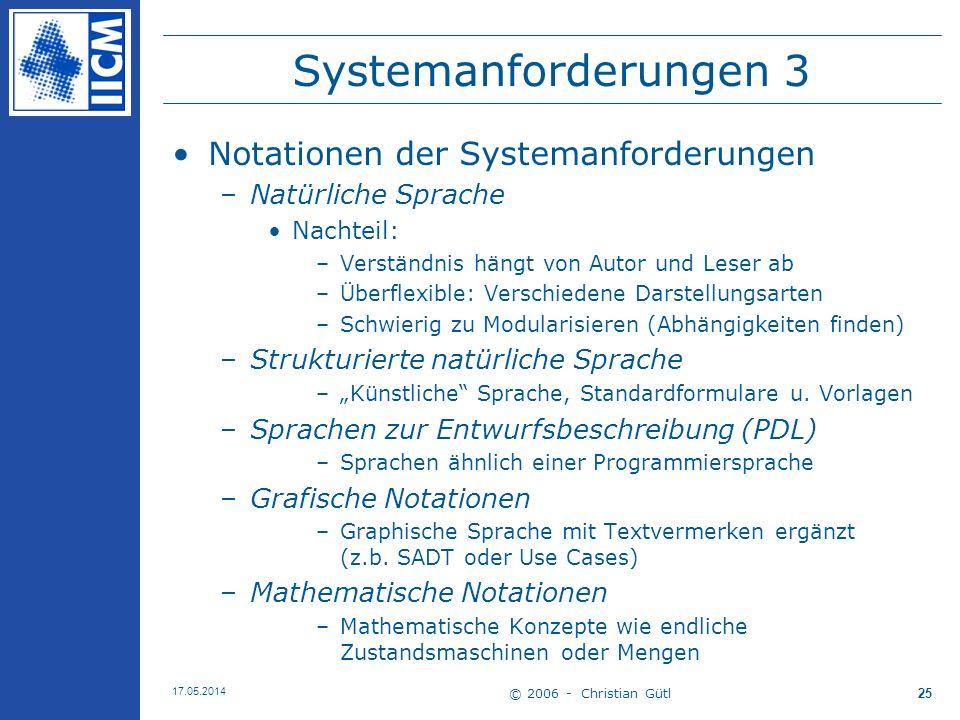© 2006 - Christian Gütl 17.05.2014 25 Systemanforderungen 3 Notationen der Systemanforderungen –Natürliche Sprache Nachteil: –Verständnis hängt von Au