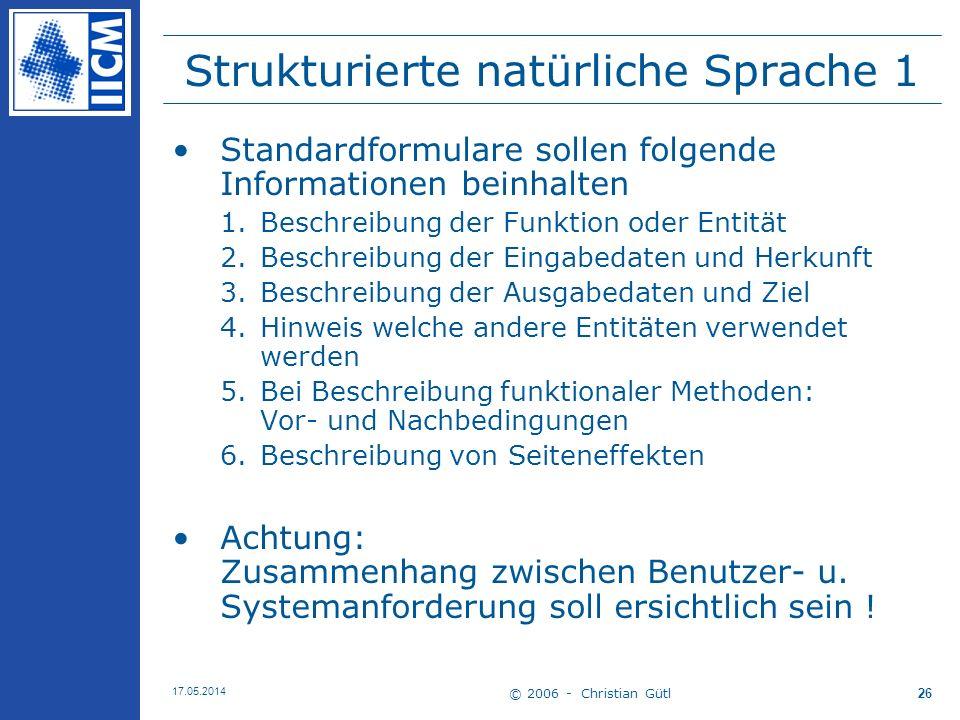 © 2006 - Christian Gütl 17.05.2014 26 Strukturierte natürliche Sprache 1 Standardformulare sollen folgende Informationen beinhalten 1.Beschreibung der