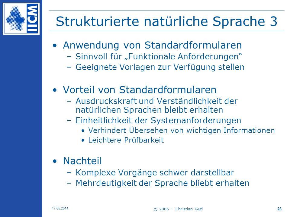 © 2006 - Christian Gütl 17.05.2014 28 Strukturierte natürliche Sprache 3 Anwendung von Standardformularen –Sinnvoll für Funktionale Anforderungen –Gee