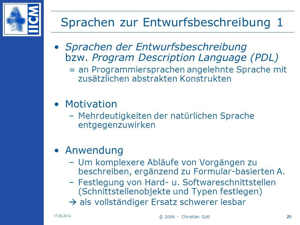 © 2006 - Christian Gütl 17.05.2014 29 Sprachen zur Entwurfsbeschreibung 1 Sprachen der Entwurfsbeschreibung bzw. Program Description Language (PDL) =