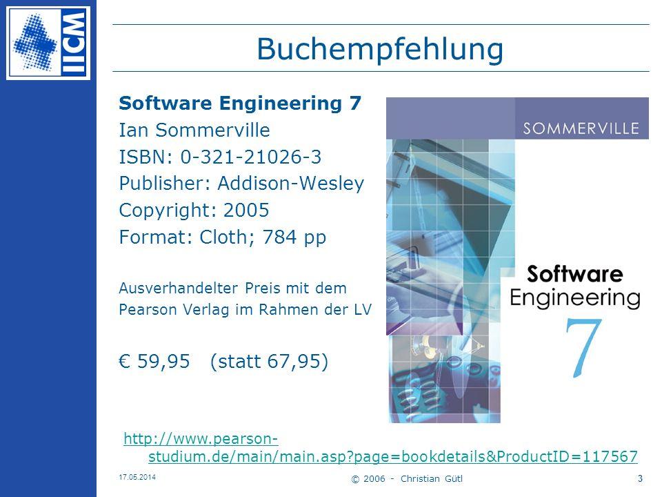 © 2006 - Christian Gütl 17.05.2014 3 Buchempfehlung Software Engineering 7 Ian Sommerville ISBN: 0-321-21026-3 Publisher: Addison-Wesley Copyright: 20