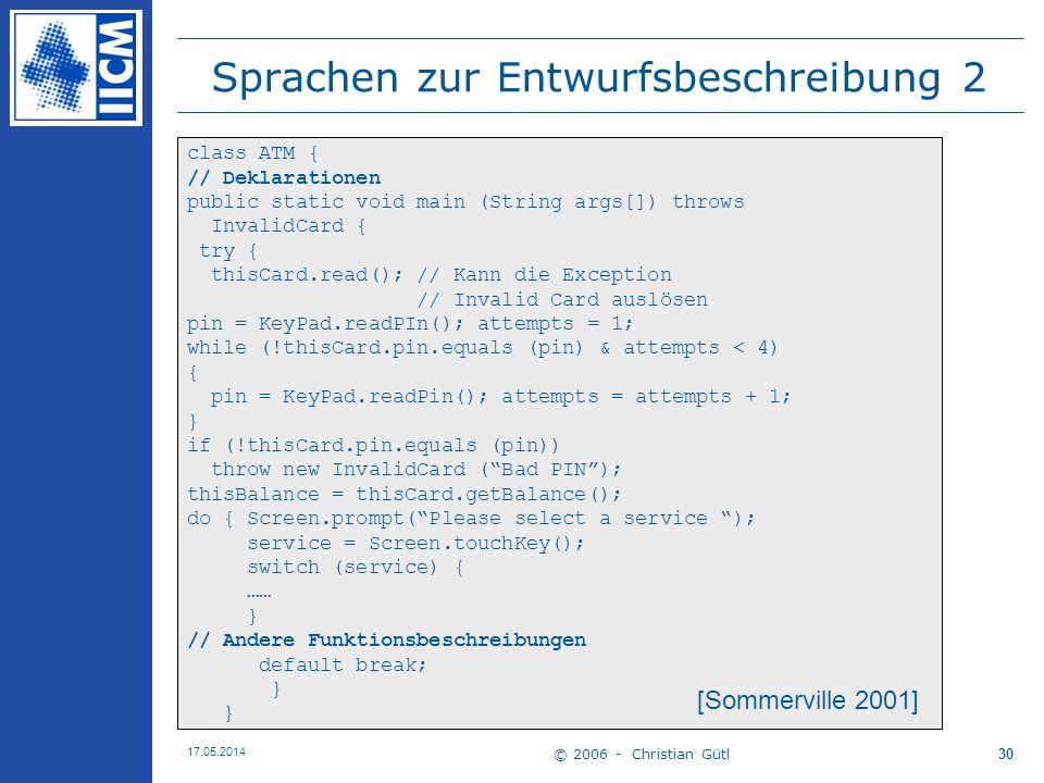 © 2006 - Christian Gütl 17.05.2014 30 Sprachen zur Entwurfsbeschreibung 2 class ATM { // Deklarationen public static void main (String args[]) throws