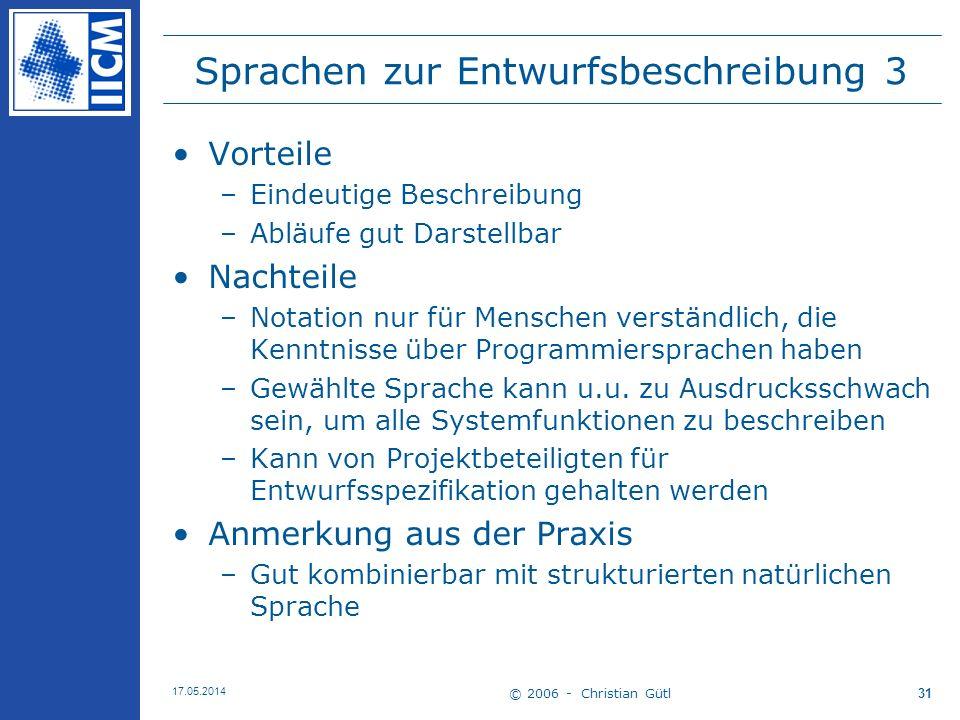 © 2006 - Christian Gütl 17.05.2014 31 Sprachen zur Entwurfsbeschreibung 3 Vorteile –Eindeutige Beschreibung –Abläufe gut Darstellbar Nachteile –Notati