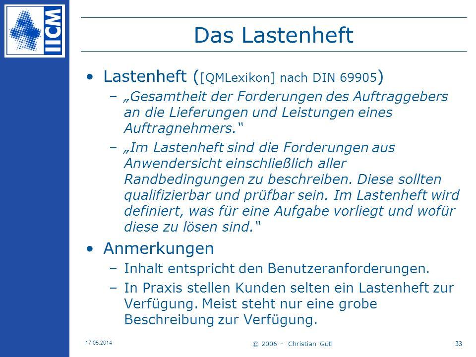 © 2006 - Christian Gütl 17.05.2014 33 Das Lastenheft Lastenheft ( [QMLexikon] nach DIN 69905 ) –Gesamtheit der Forderungen des Auftraggebers an die Li