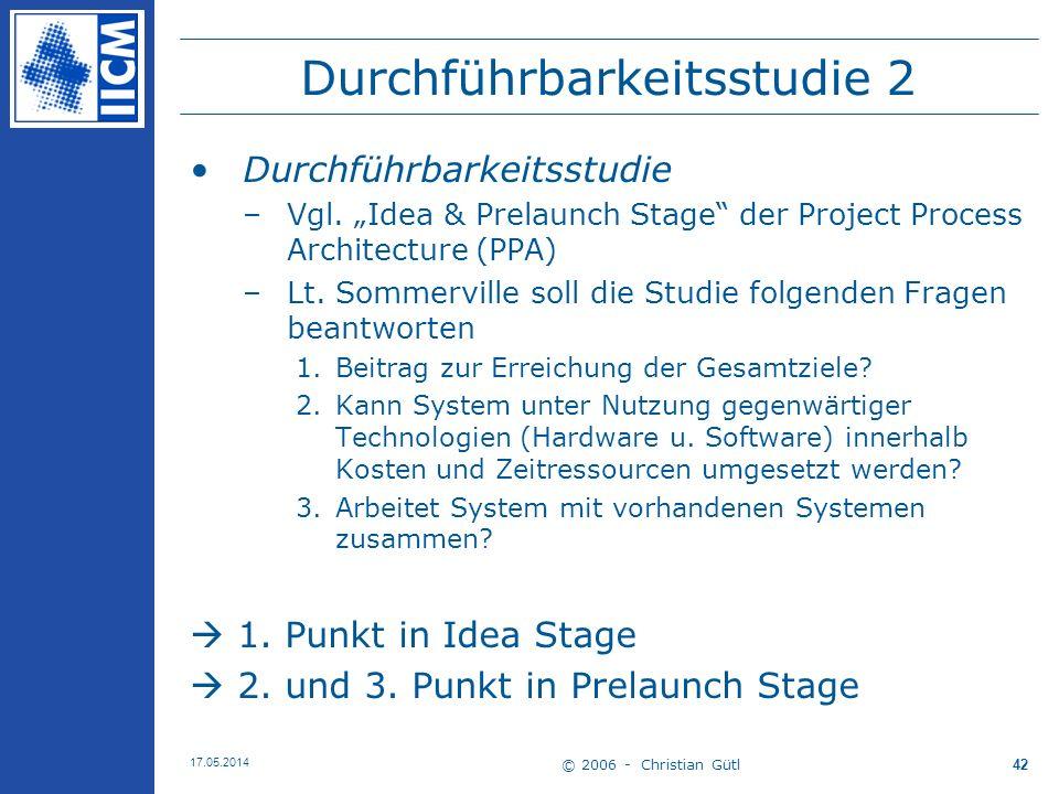© 2006 - Christian Gütl 17.05.2014 42 Durchführbarkeitsstudie 2 Durchführbarkeitsstudie –Vgl. Idea & Prelaunch Stage der Project Process Architecture