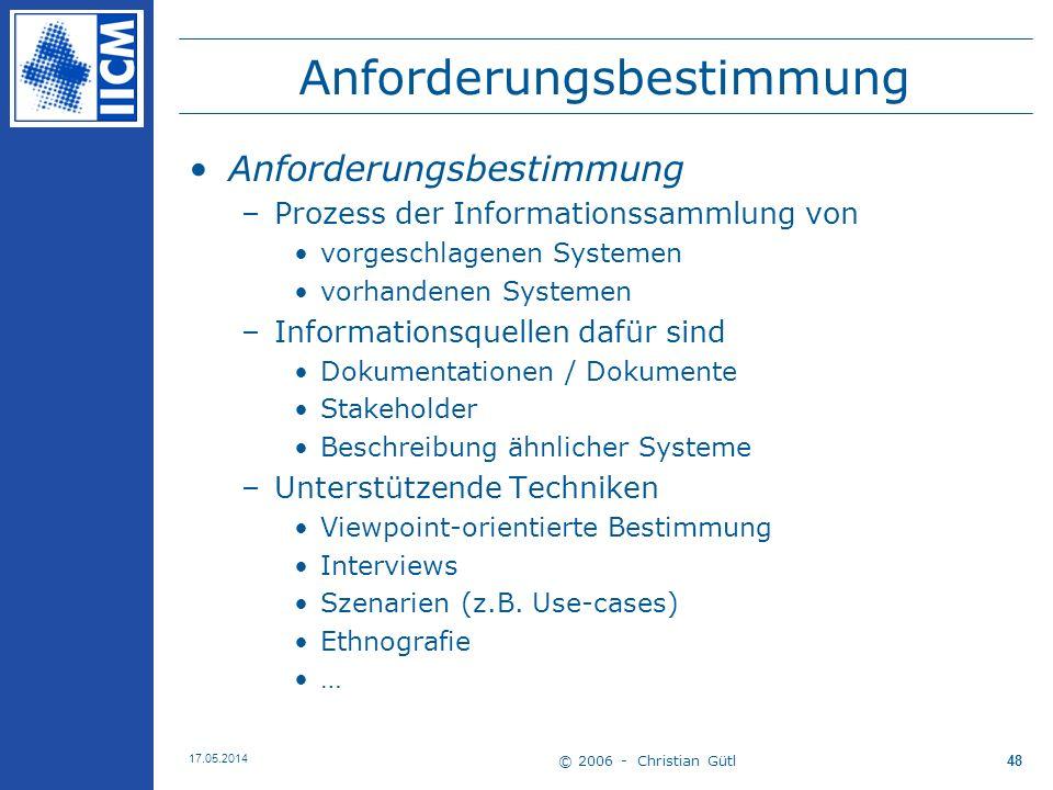 © 2006 - Christian Gütl 17.05.2014 48 Anforderungsbestimmung –Prozess der Informationssammlung von vorgeschlagenen Systemen vorhandenen Systemen –Info