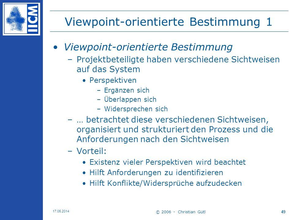 © 2006 - Christian Gütl 17.05.2014 49 Viewpoint-orientierte Bestimmung 1 Viewpoint-orientierte Bestimmung –Projektbeteiligte haben verschiedene Sichtw