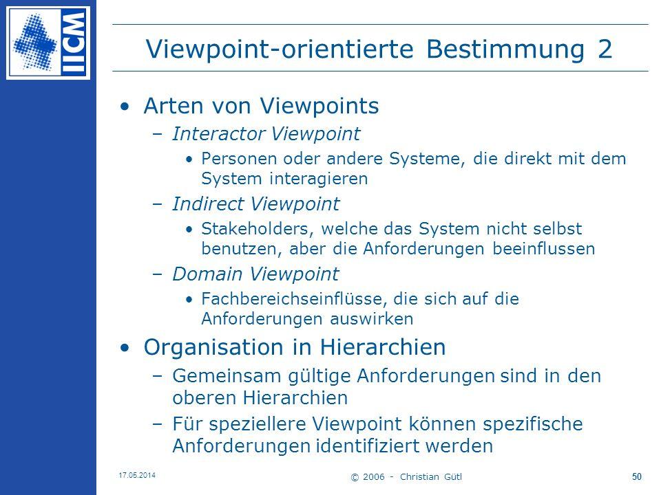 © 2006 - Christian Gütl 17.05.2014 50 Viewpoint-orientierte Bestimmung 2 Arten von Viewpoints –Interactor Viewpoint Personen oder andere Systeme, die