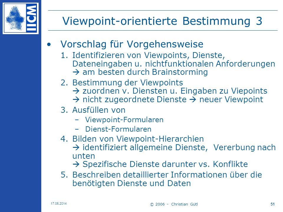 © 2006 - Christian Gütl 17.05.2014 51 Viewpoint-orientierte Bestimmung 3 Vorschlag für Vorgehensweise 1.Identifizieren von Viewpoints, Dienste, Datene