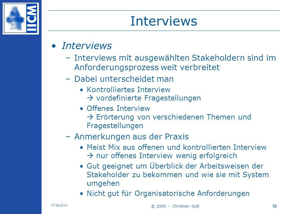 © 2006 - Christian Gütl 17.05.2014 52 Interviews –Interviews mit ausgewählten Stakeholdern sind im Anforderungsprozess weit verbreitet –Dabei untersch