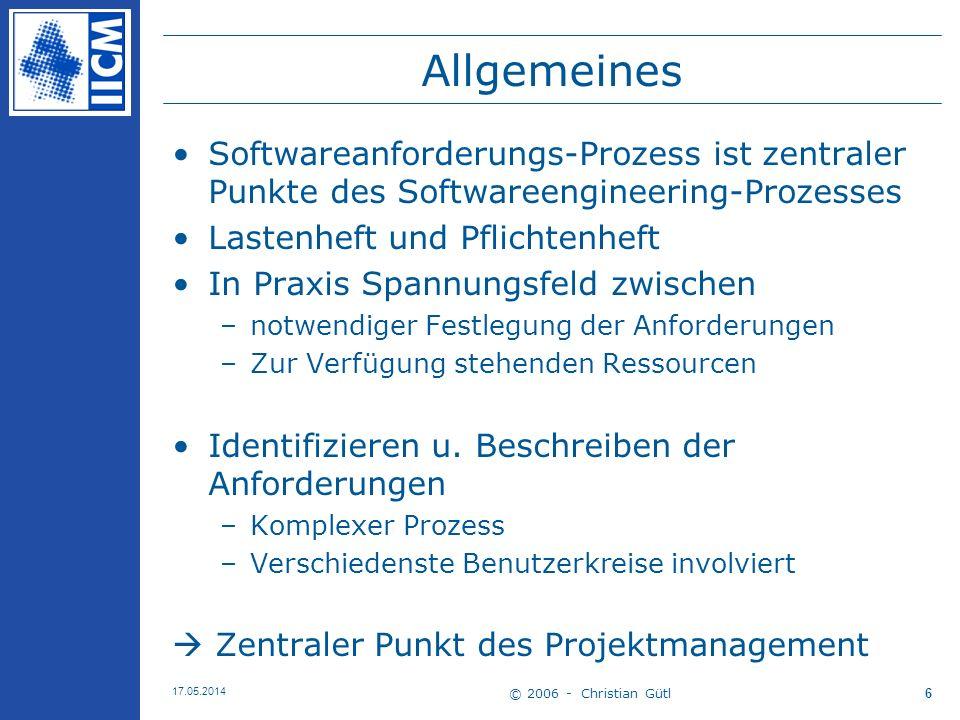 © 2006 - Christian Gütl 17.05.2014 6 Allgemeines Softwareanforderungs-Prozess ist zentraler Punkte des Softwareengineering-Prozesses Lastenheft und Pf