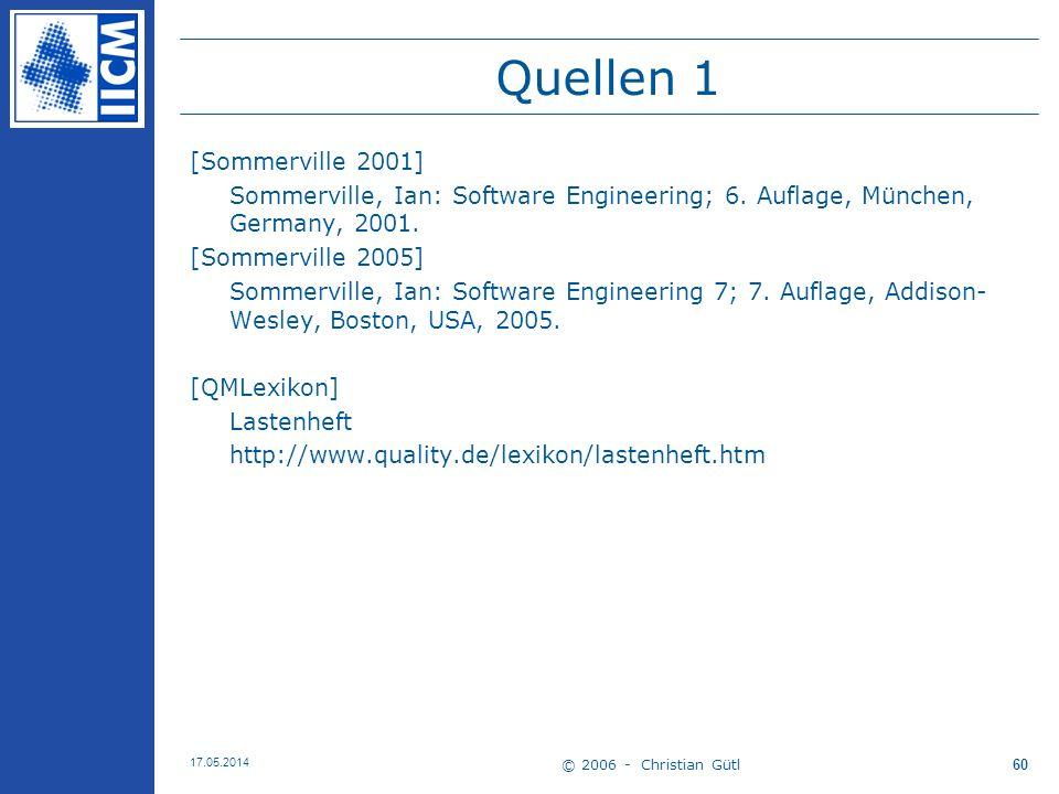 © 2006 - Christian Gütl 17.05.2014 60 Quellen 1 [Sommerville 2001] Sommerville, Ian: Software Engineering; 6. Auflage, München, Germany, 2001. [Sommer