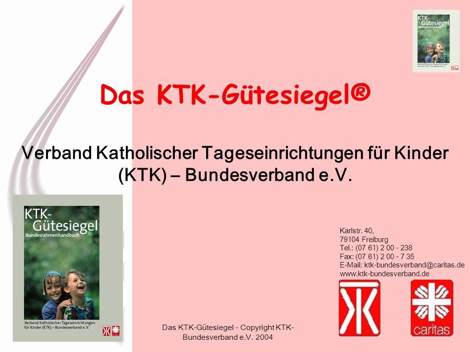 Das KTK-Gütesiegel - Copyright KTK- Bundesverband e.V. 2004 1 Verband Katholischer Tageseinrichtungen für Kinder (KTK) – Bundesverband e.V. Karlstr. 4