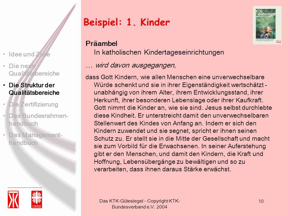 Das KTK-Gütesiegel - Copyright KTK- Bundesverband e.V. 2004 10 Beispiel: 1. Kinder Präambel In katholischen Kindertageseinrichtungen … wird davon ausg