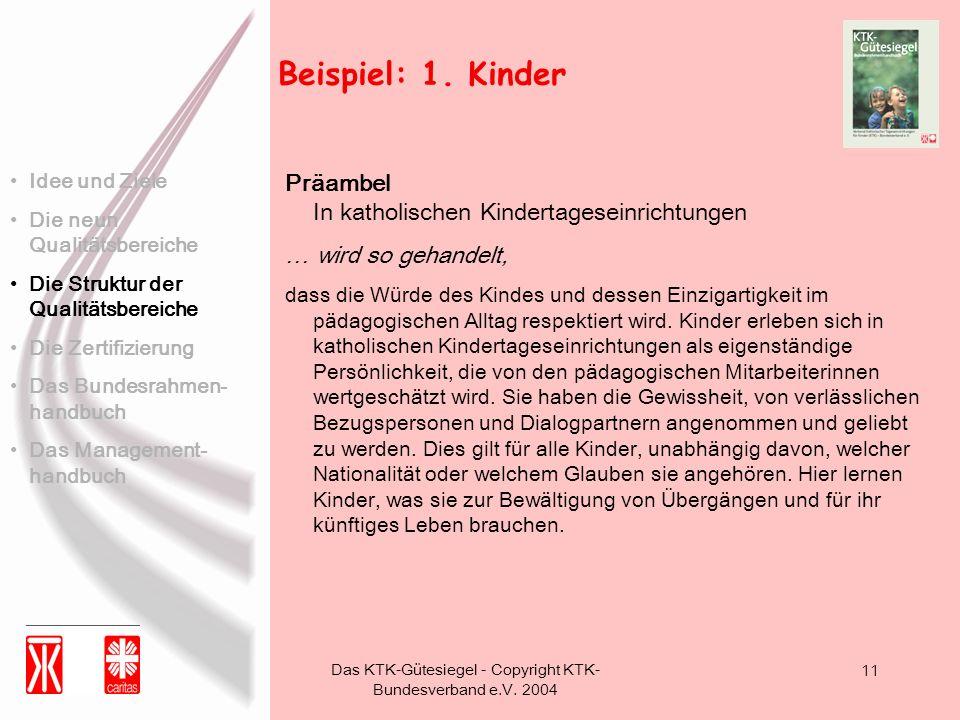 Das KTK-Gütesiegel - Copyright KTK- Bundesverband e.V. 2004 11 Beispiel: 1. Kinder Präambel In katholischen Kindertageseinrichtungen … wird so gehande