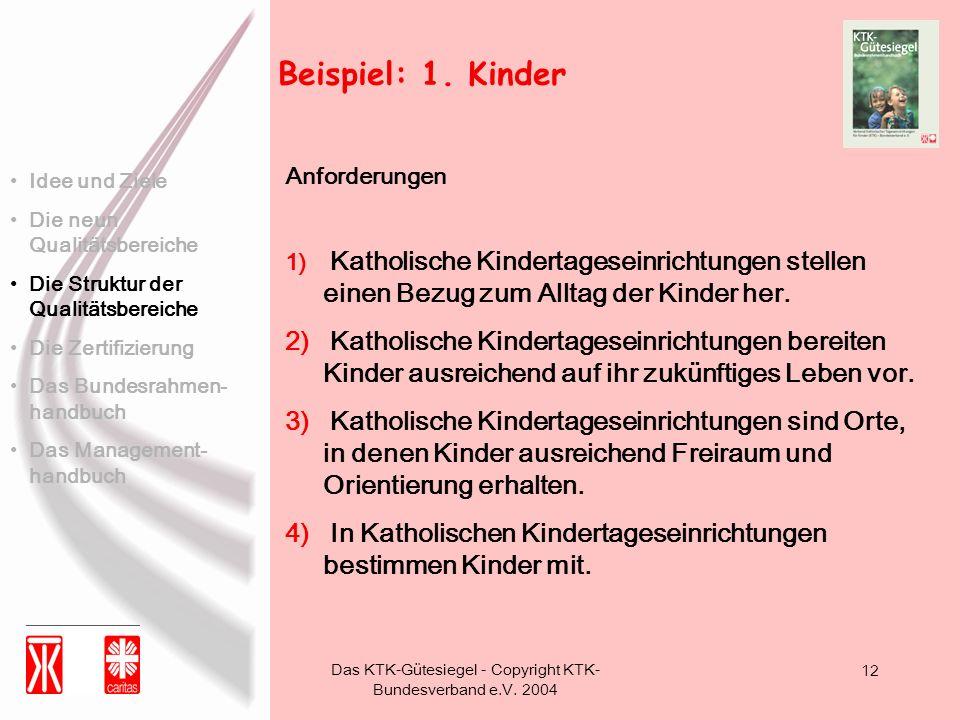 Das KTK-Gütesiegel - Copyright KTK- Bundesverband e.V. 2004 12 Beispiel: 1. Kinder 1) Katholische Kindertageseinrichtungen stellen einen Bezug zum All
