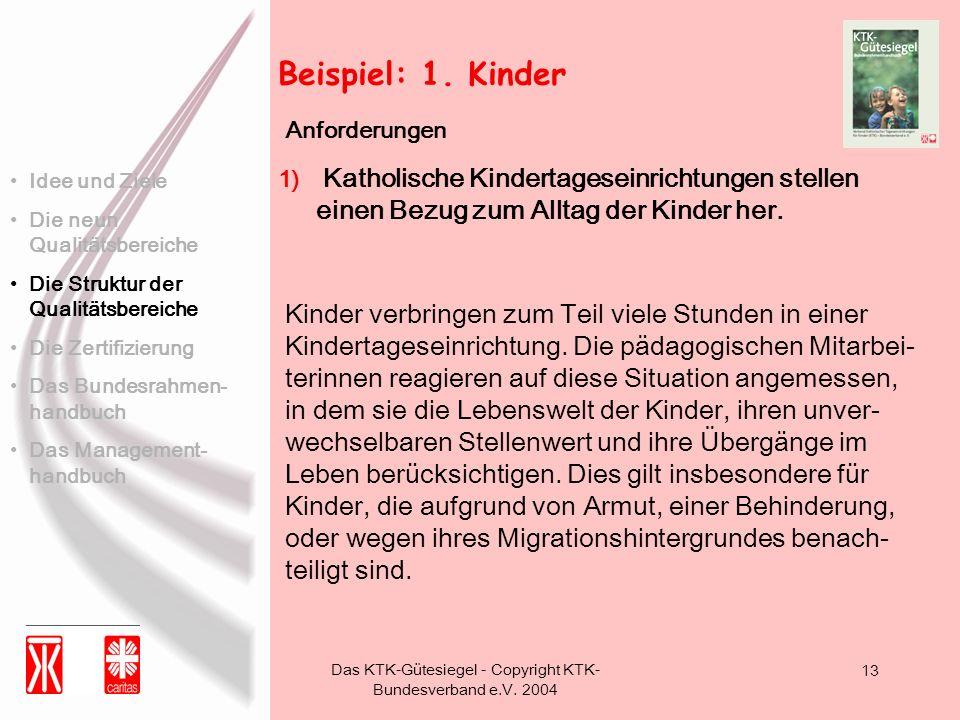 Das KTK-Gütesiegel - Copyright KTK- Bundesverband e.V. 2004 13 Beispiel: 1. Kinder 1) Katholische Kindertageseinrichtungen stellen einen Bezug zum All