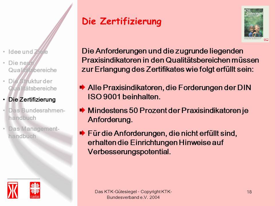 Das KTK-Gütesiegel - Copyright KTK- Bundesverband e.V. 2004 18 Alle Praxisindikatoren, die Forderungen der DIN ISO 9001 beinhalten. Mindestens 50 Proz