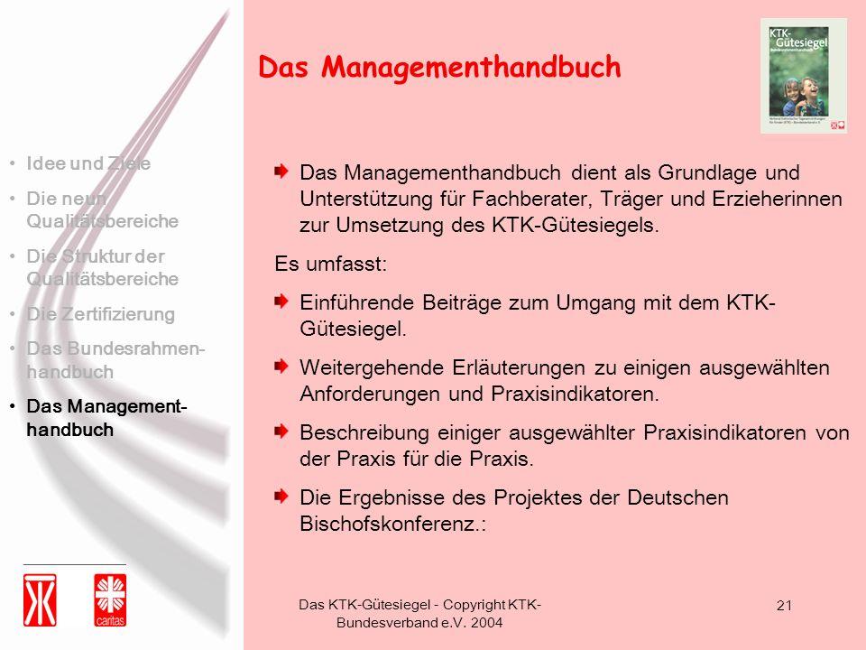Das KTK-Gütesiegel - Copyright KTK- Bundesverband e.V. 2004 21 Das Managementhandbuch dient als Grundlage und Unterstützung für Fachberater, Träger un